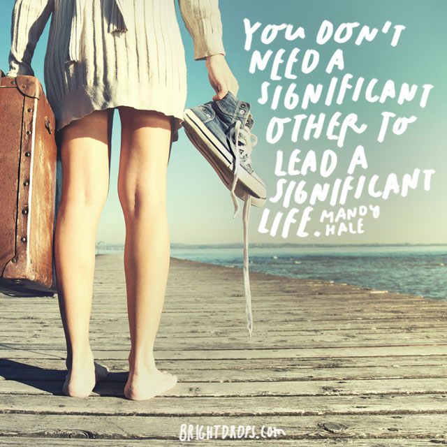 """You don't need a significant other to lead a significant life."" – Mandy Hale"