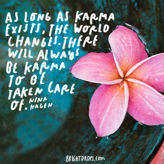 """""""As long as karma exists, the world changes. There will always be karma to be taken care of."""" – Nina Hagen"""