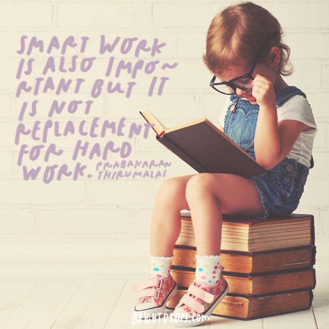 """Smart work is also important but it is not replacement for hard work."" – Prabakaran Thirumalai"