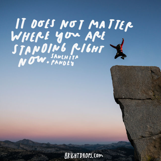 """It does not matter where you are standing right now."" – Sanchita Pandey"