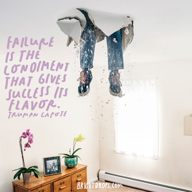 """Failure is the condiment that gives success its flavor."" - Truman Capote"
