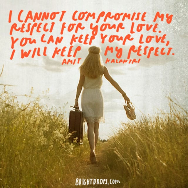 """I cannot compromise my respect for your love. You can keep your love, I will keep my respect."" - Amit Kalantri"