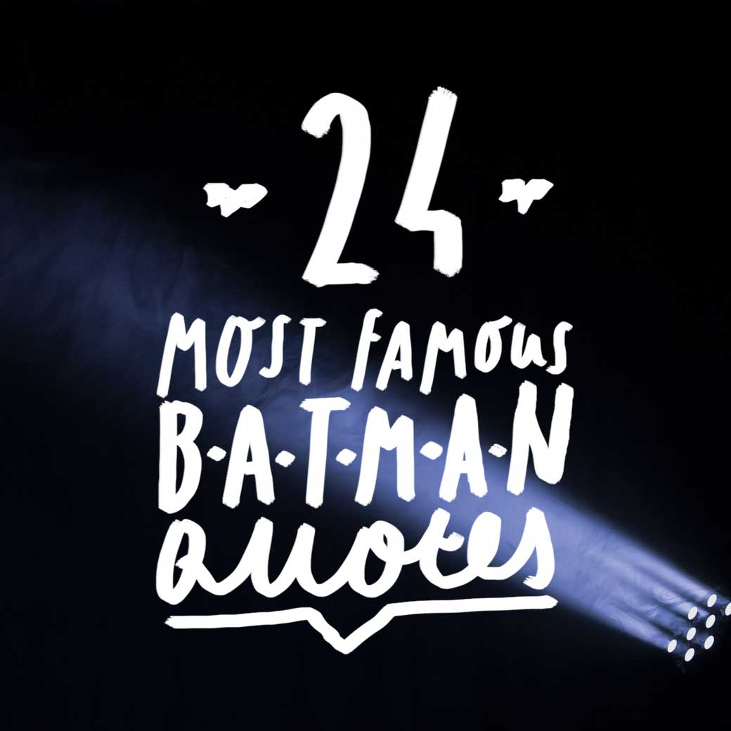 Are you a batman fanatic? Check out some of his most famous quotes!