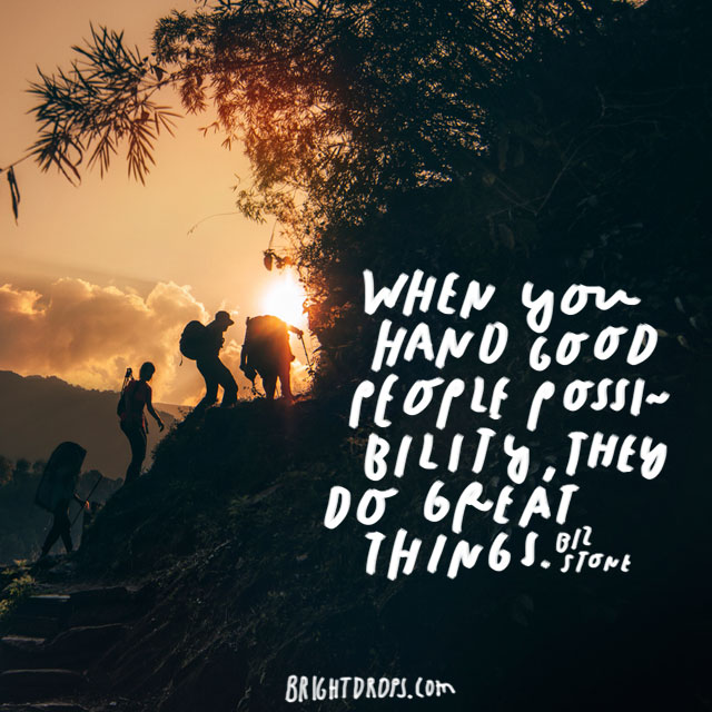 """When you hand good people possibility, they do great things."" - Biz Stone"