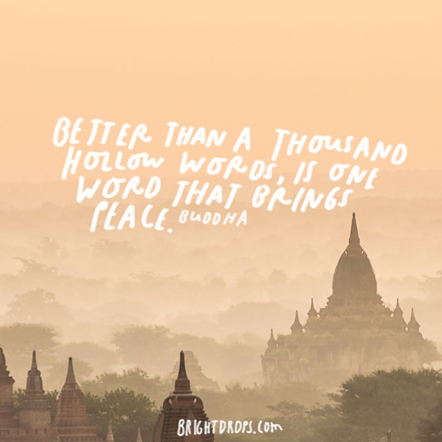 """Better than a thousand hollow words, is one word that brings peace."" – Buddha"