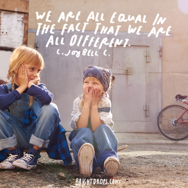 """""""We are all equal in the fact that we are all different."""" - C. Joybell C."""