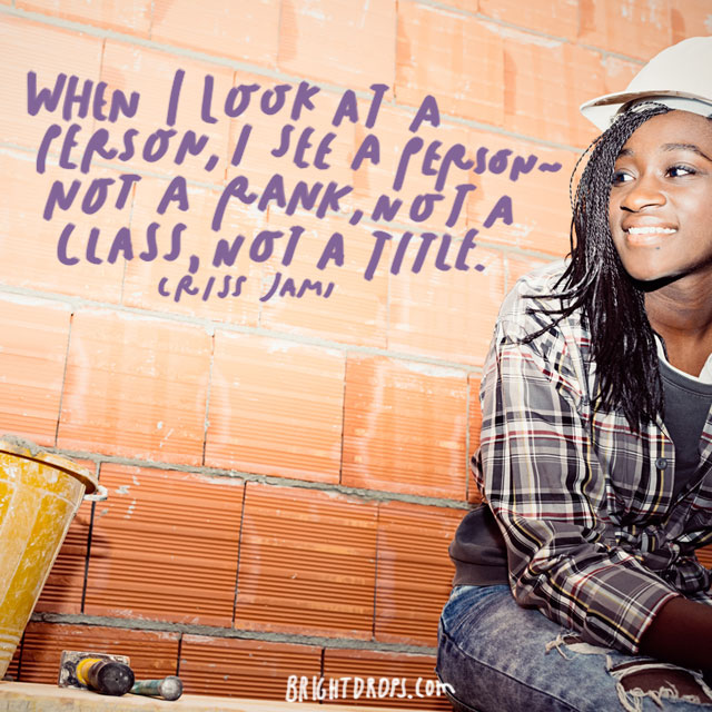 """""""When I look at a person, I see a person - not a rank, not a class, not a title."""" - Criss Jami"""