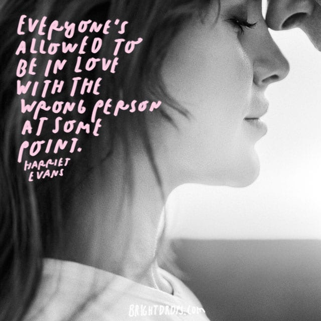 """Everyone's allowed to be in love with the wrong person at some point."" - Harriet Evans"