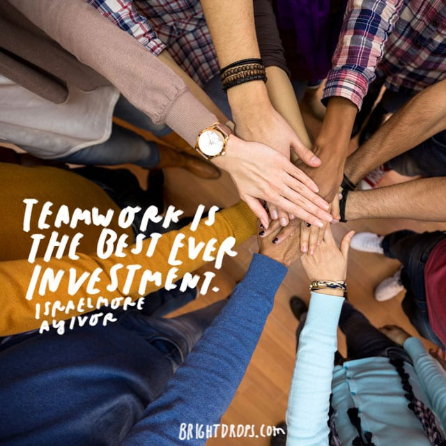 """""""Teamwork is the best ever investment."""" - Israelmore Ayivor"""