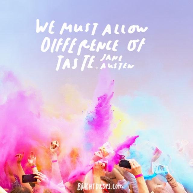 """We must allow difference of taste."" - Jane Austen"