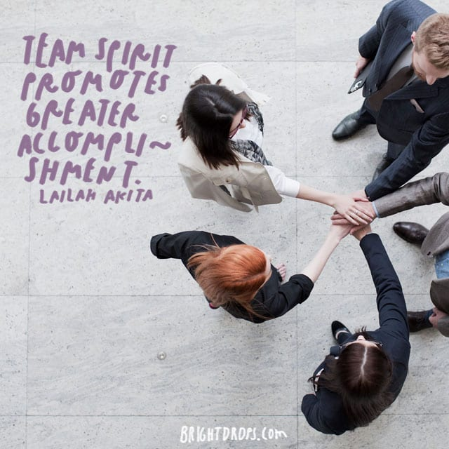 """Team spirit promotes greater accomplishment."" - Lailah Akita"
