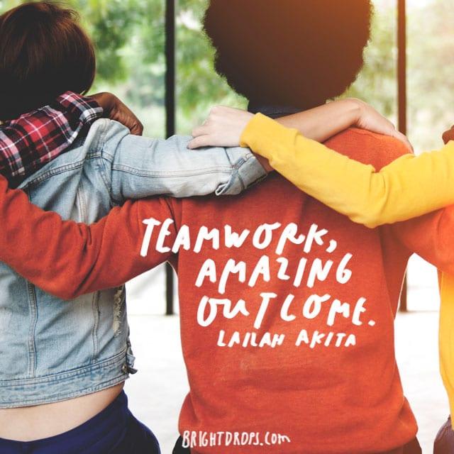 """""""Teamwork, amazing outcome."""" - Lailah Akita"""