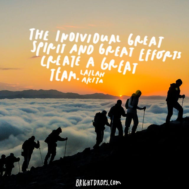 """The individual great spirit and great efforts create a great team."" - Lailah Akita"