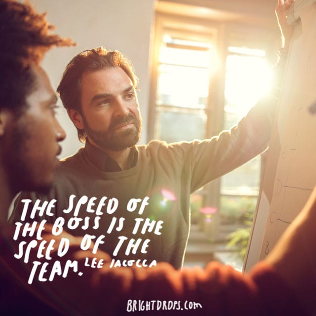"""The speed of the boss is the speed of the team."" - Lee Iacocca"