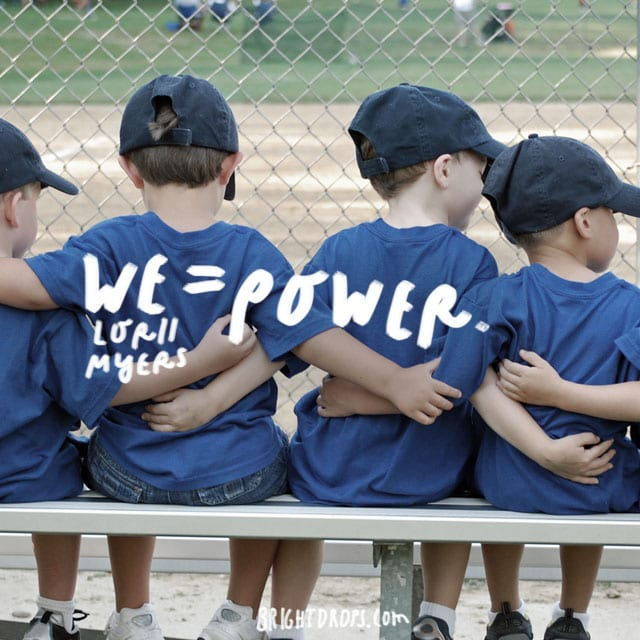 """We = power."" - Lorii Myers"