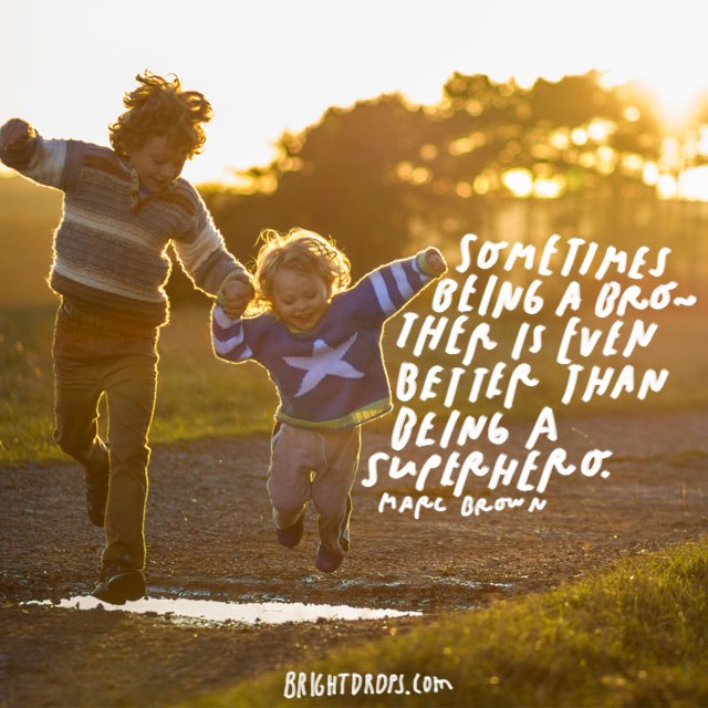 """Sometimes being a brother is even better than being a superhero."" - Marc Brown"