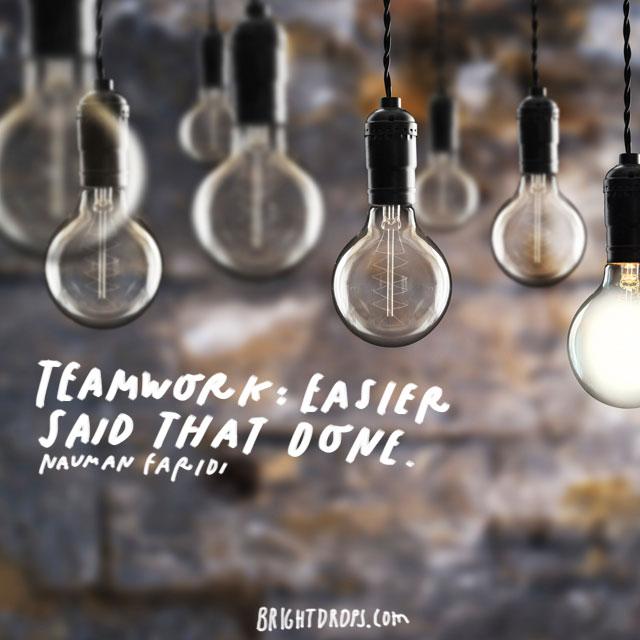 """>""""Teamwork: Easier Said than Done."""" - Nauman Faridi"""