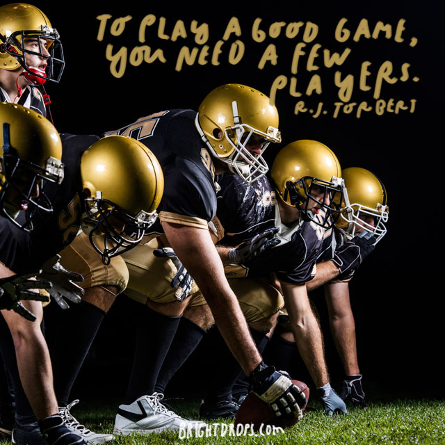 """To play a good game, you need a few players."" - R.J. Torbert"