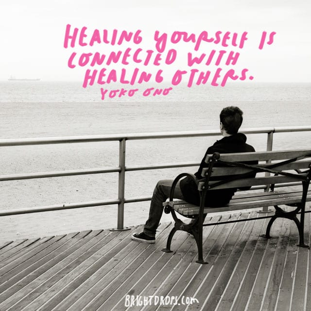 """Healing yourself is connected with healing others."" - Yoko Ono"