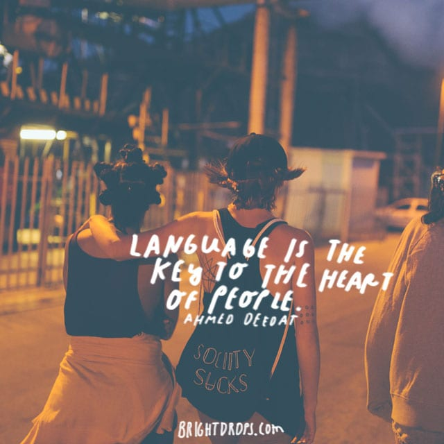 """""""Language is the key to the heart of people."""" - Ahmed Deedat"""