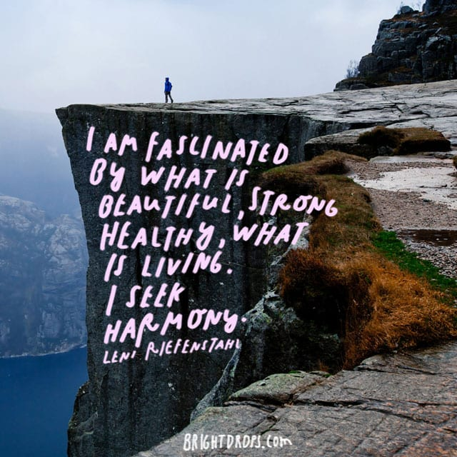 """""""I am fascinated by what is beautiful, strong, healthy, what is living. I seek harmony."""" - Leni Riefenstahl"""