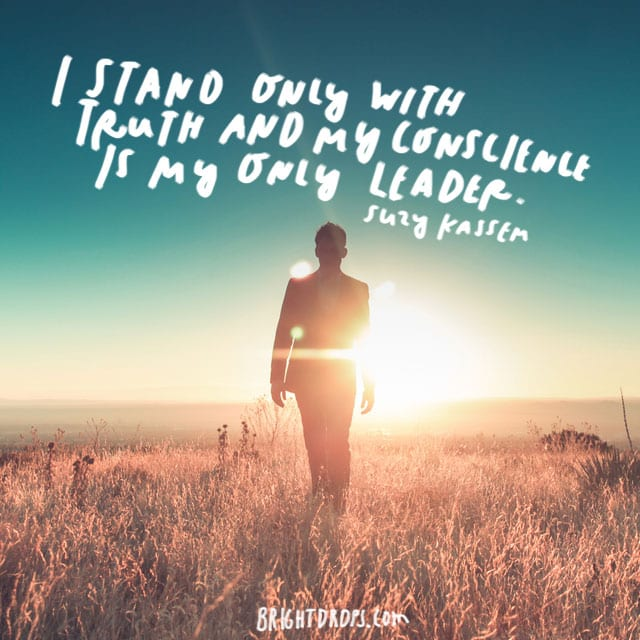 """""""I stand only with Truth and my conscience is my only leader."""" - Suzy Kassem"""