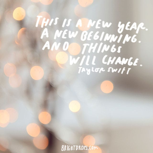 """This is a new year. A new beginning. And things will change."" - Taylor Swift"