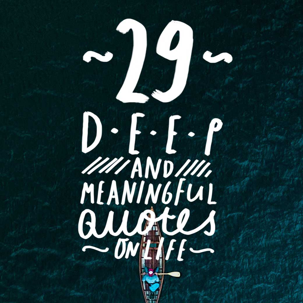 Deep Life Quotes Alluring 29 Deep And Meaningful Quotes On Life  Bright Drops