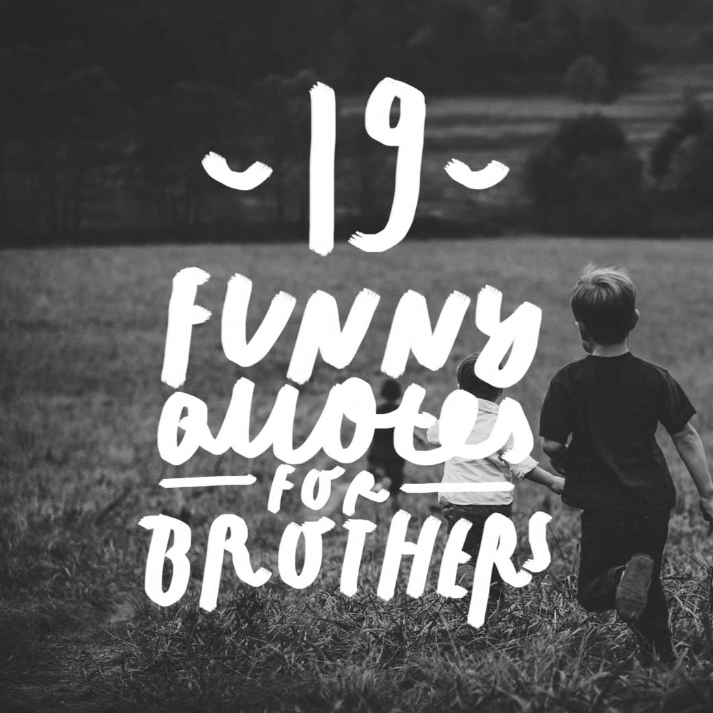 Quotes for your brother, brothers, or brother(s) from another mother(s).