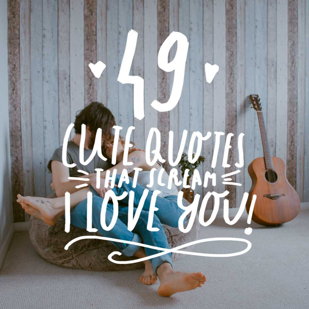 Cute Love Quotes 49 Cute Quotes That Scream I Love You  Bright Drops