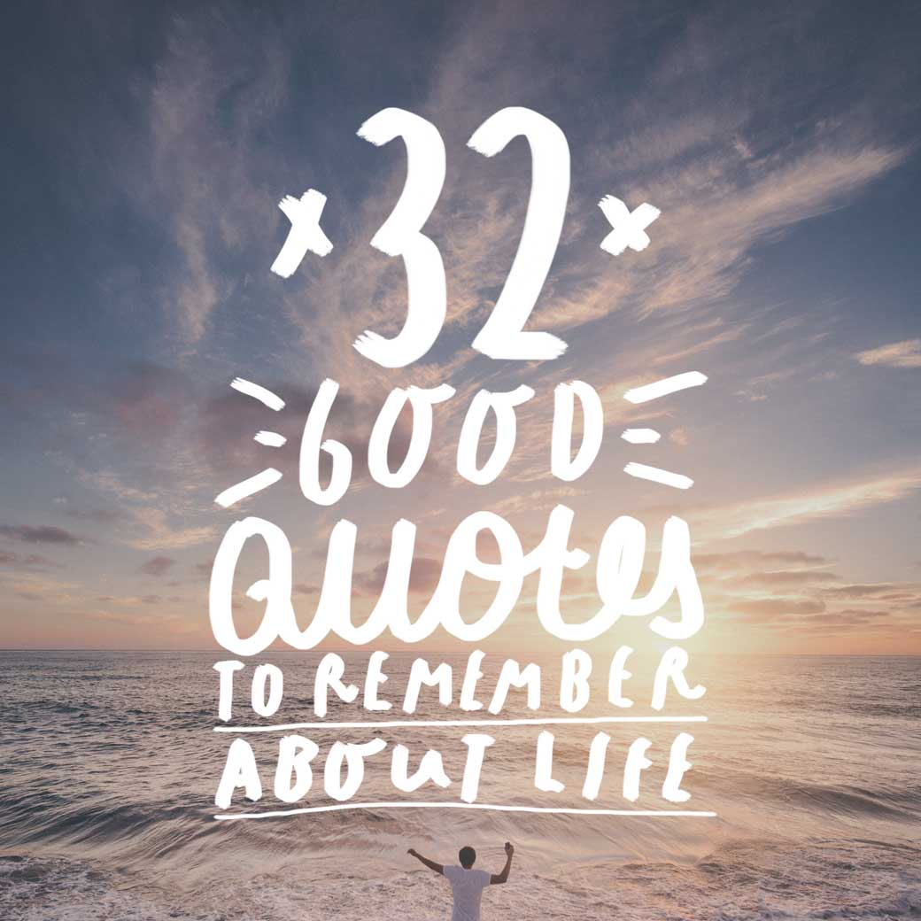Life Quotes 32 Good Quotes To Remember About Life  Bright Drops