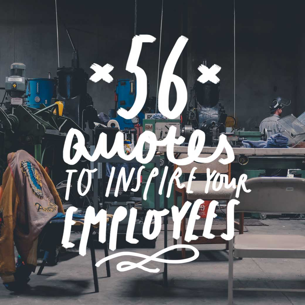 Use these quotes to inspire and motivate your employees or coworkers.