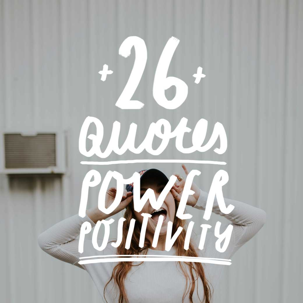 26 Uplifiting Quotes On The Power Of Positivity