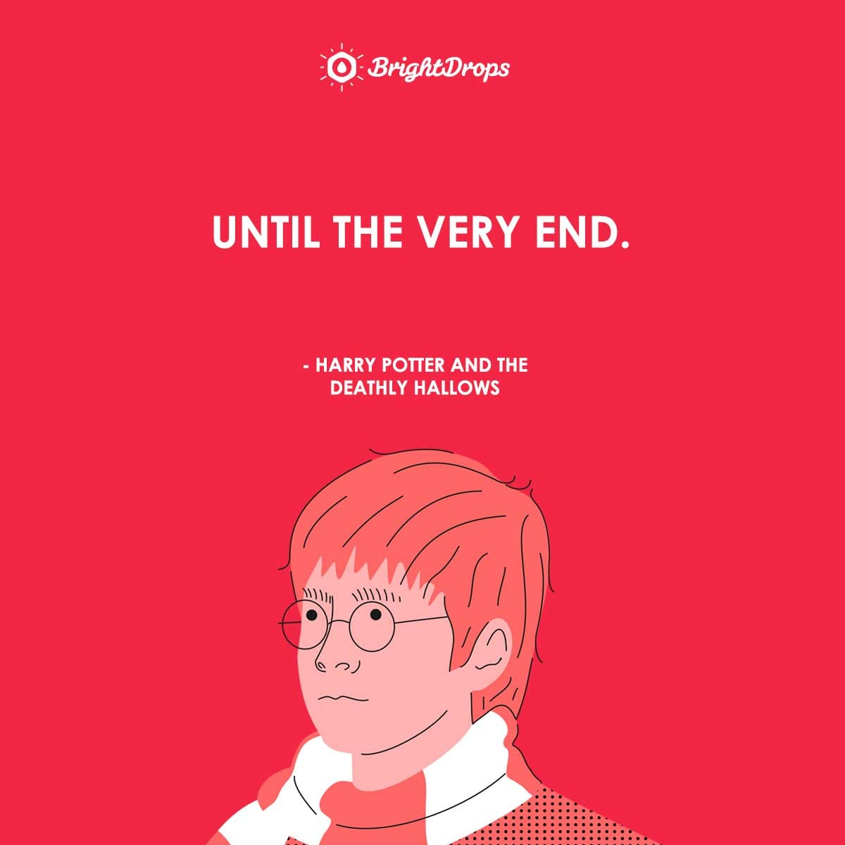 Until the very end. - Harry Potter and the Deathly Hallows