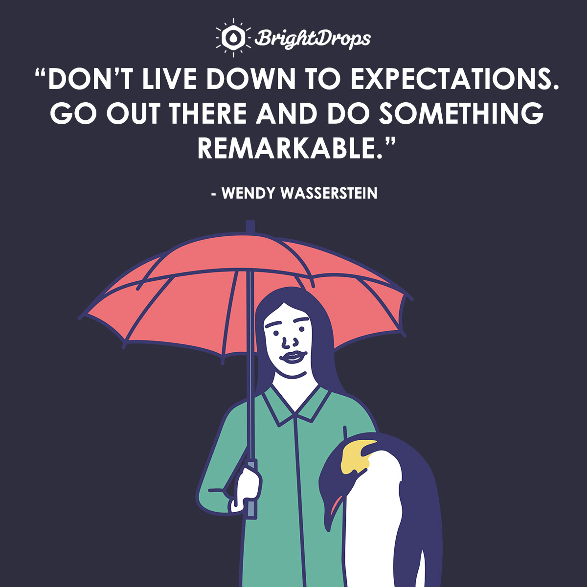 Don't live down to expectations. Go out there and do something remarkable. - Wendy Wasserstein