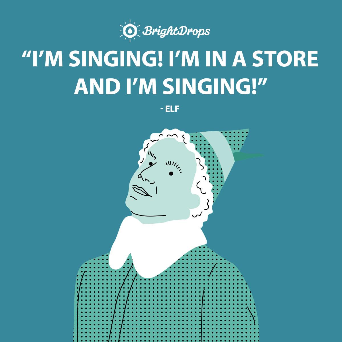 I'm singing! I'm in a store and I'm singing! - Elf