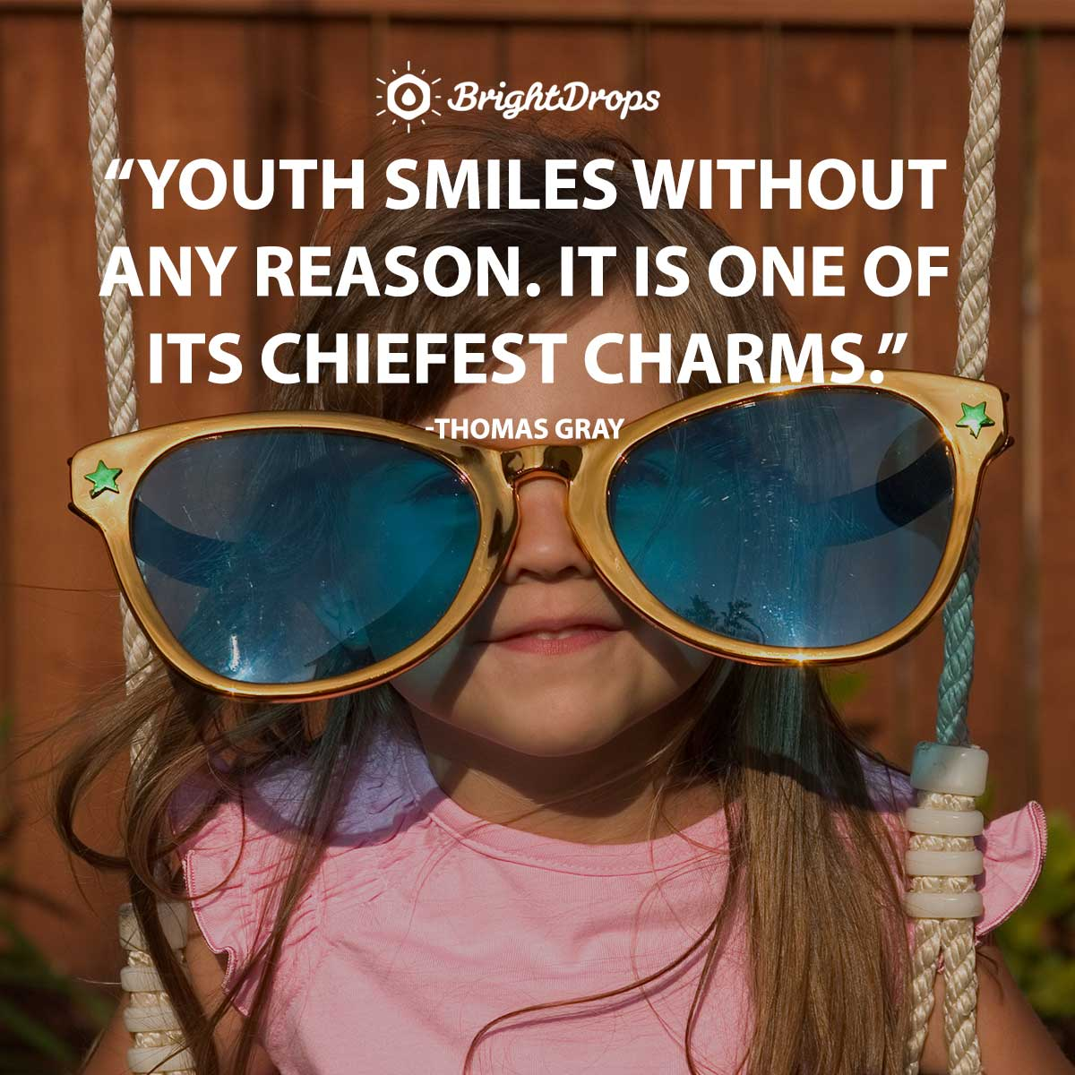 Youth smiles without any reason. It is one of its chiefest charms. -Thomas Gray