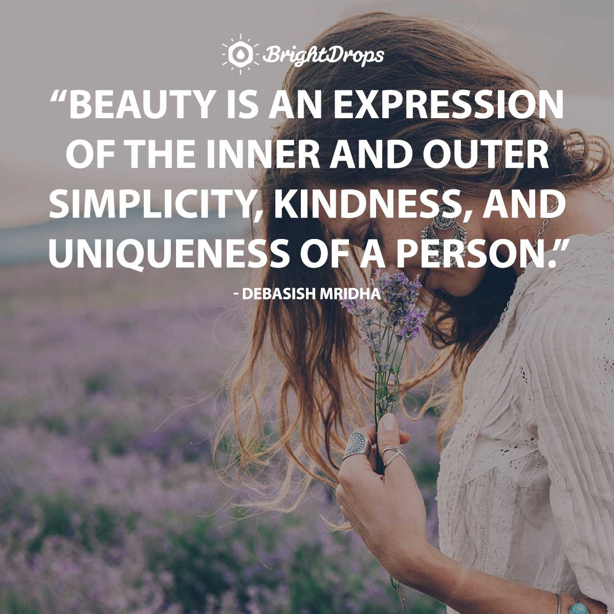 Beauty is an expression of the inner and outer simplicity, kindness, and uniqueness of a person. - Debasish Mridha