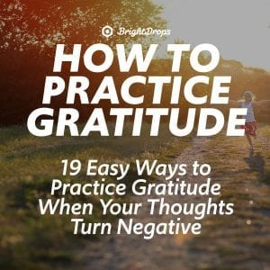 19 Easy Ways to Practice Gratitude When Your Thoughts Turn Negative