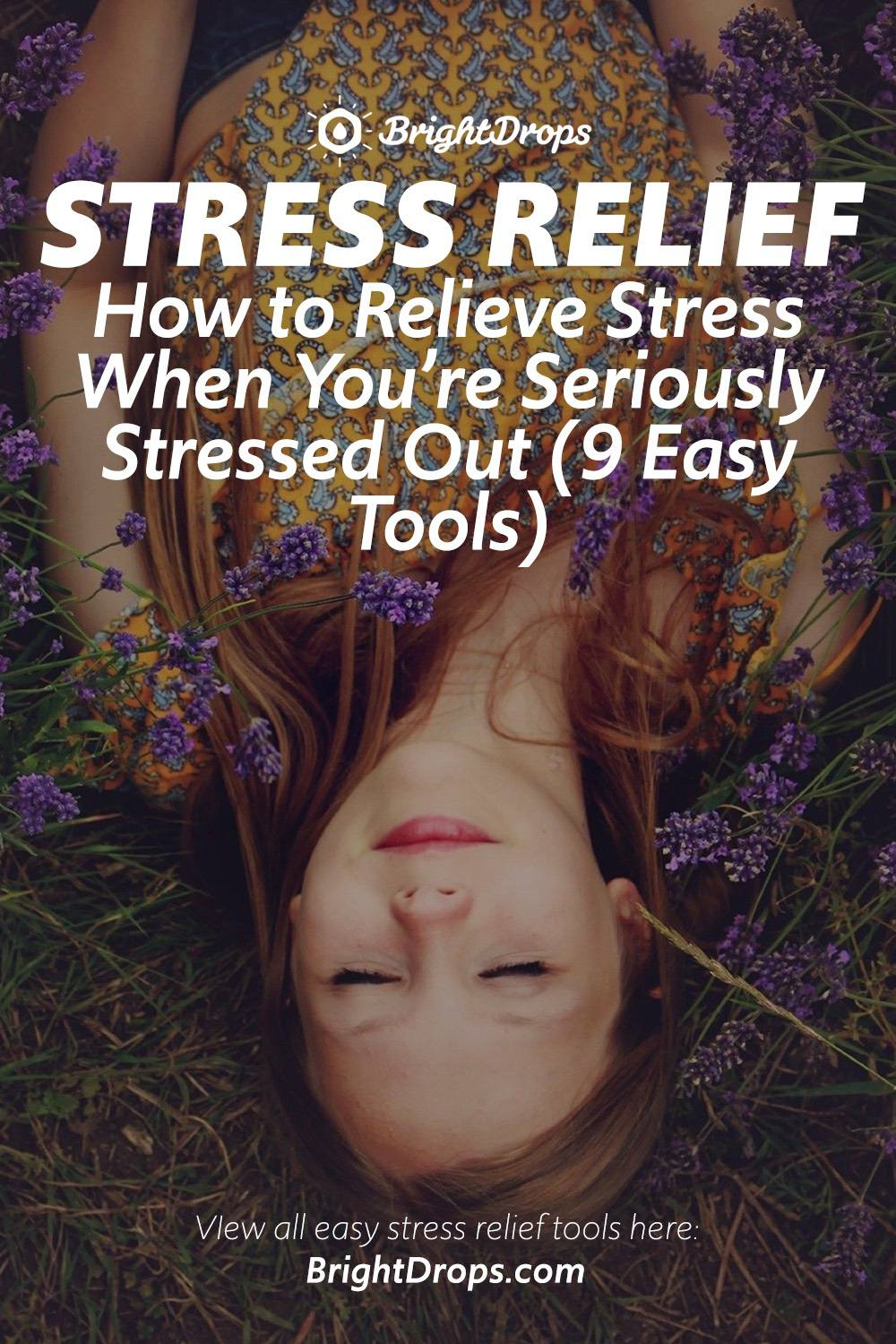 How to Relieve Stress When You're Seriously Stressed Out