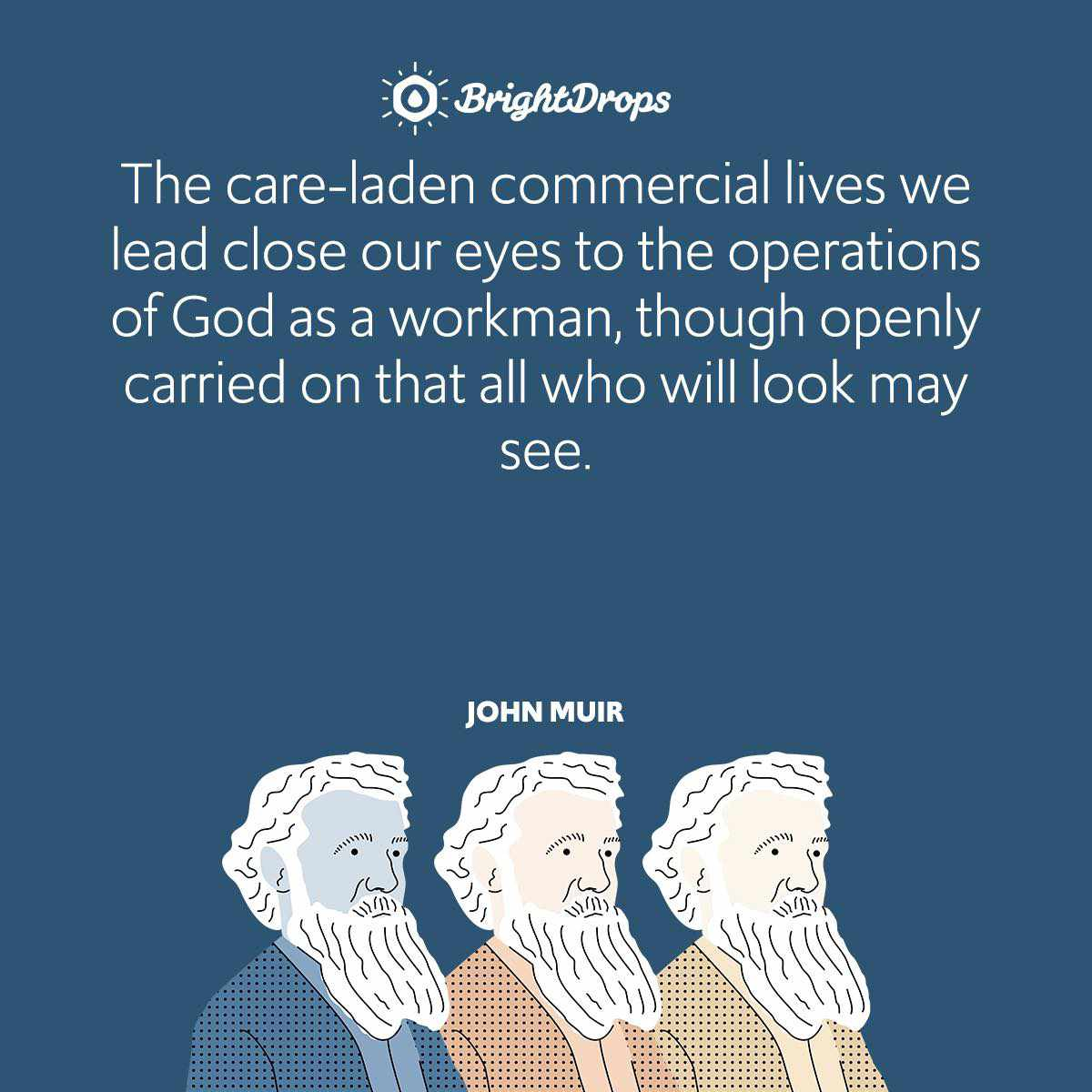 The care-laden commercial lives we lead close our eyes to the operations of God as a workman, though openly carried on that all who will look may see.