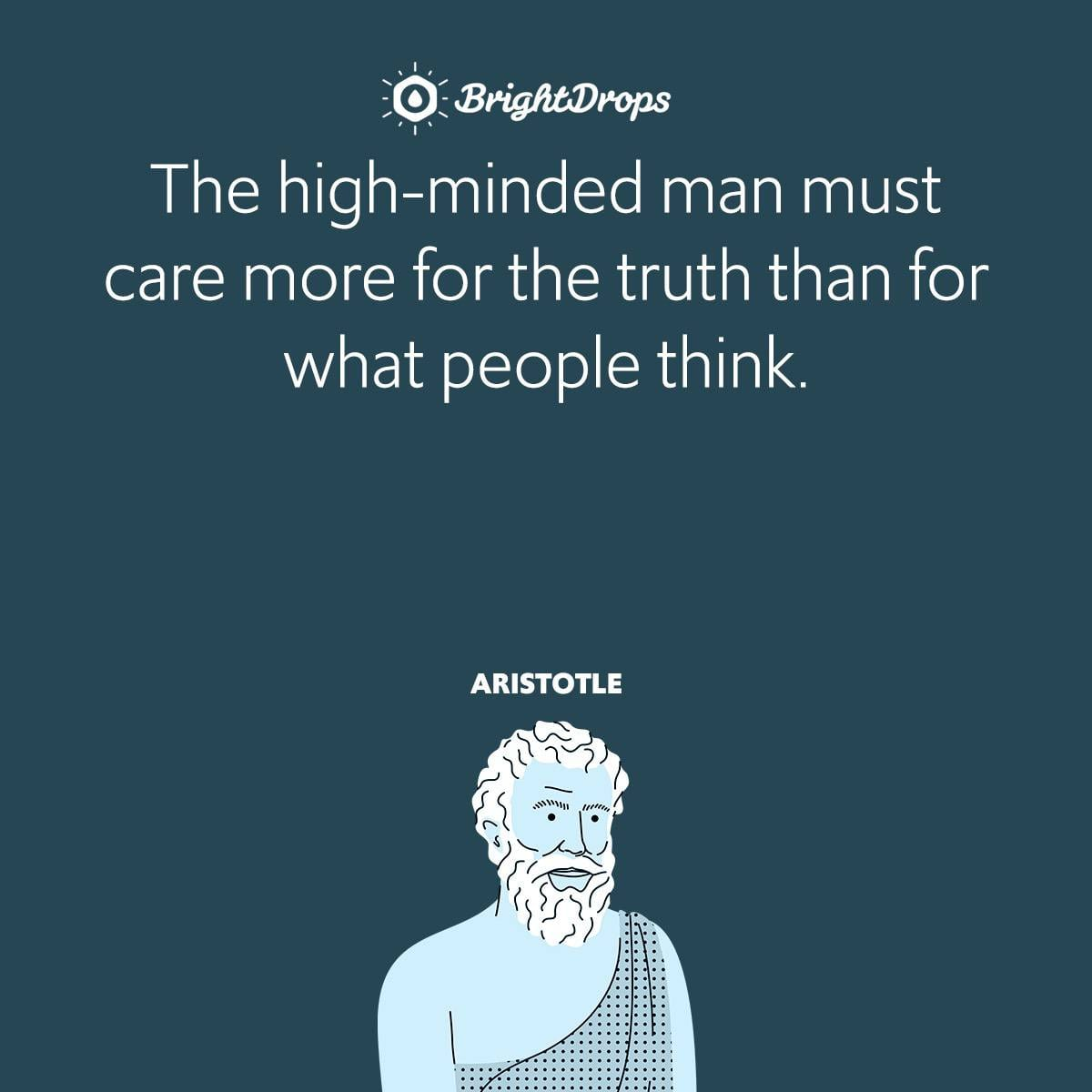 The high-minded man must care more for the truth than for what people think.