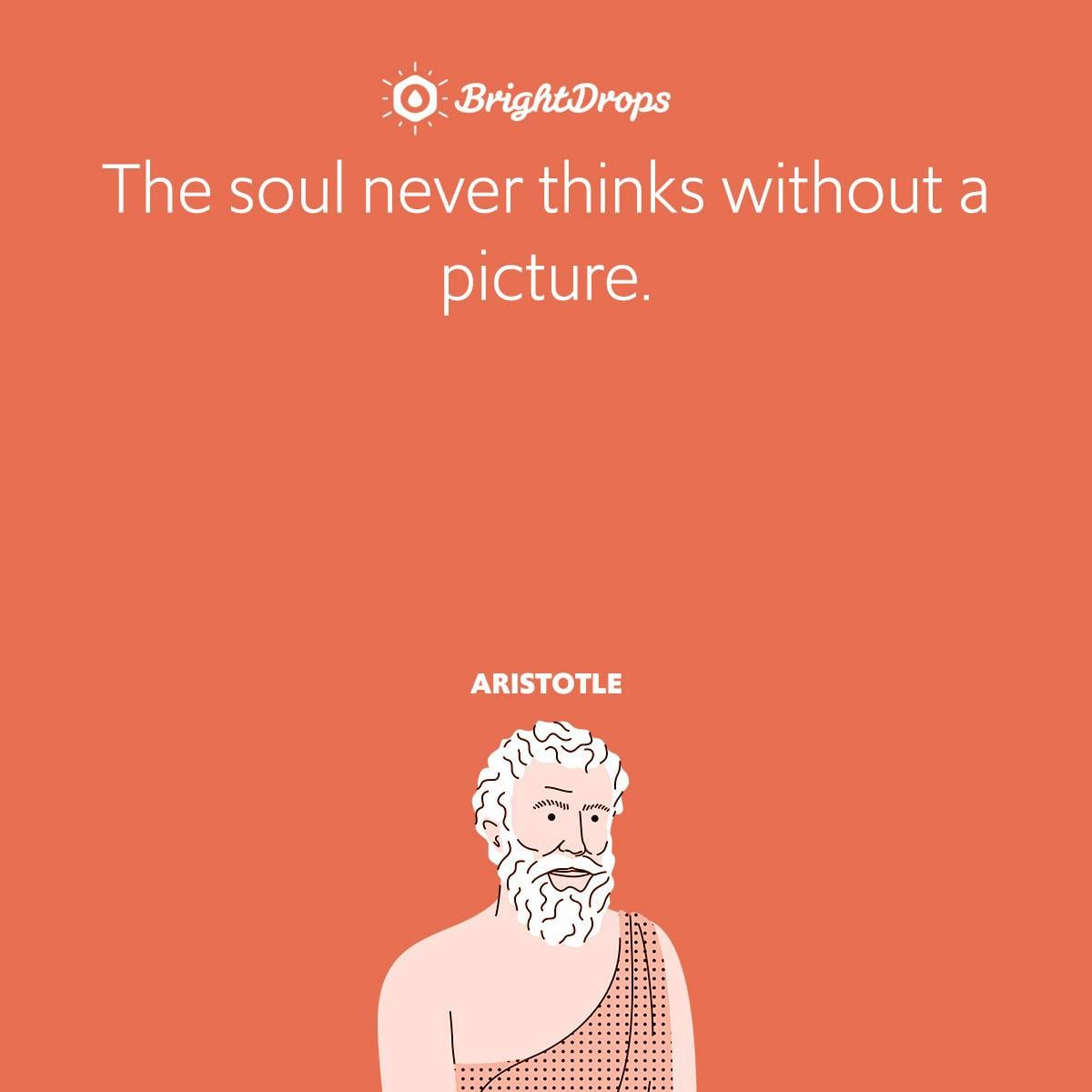 The soul never thinks without a picture.