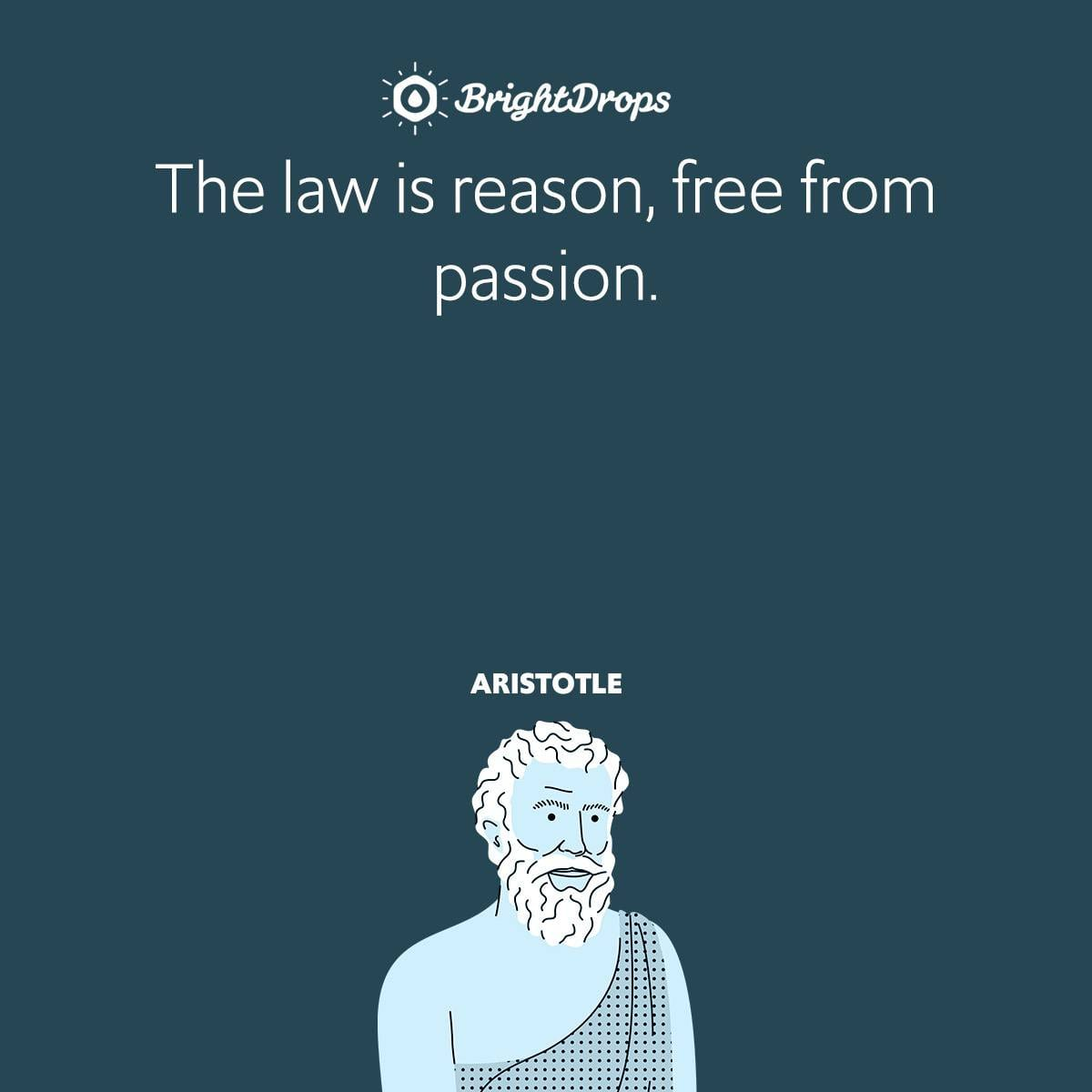 The law is reason, free from passion.