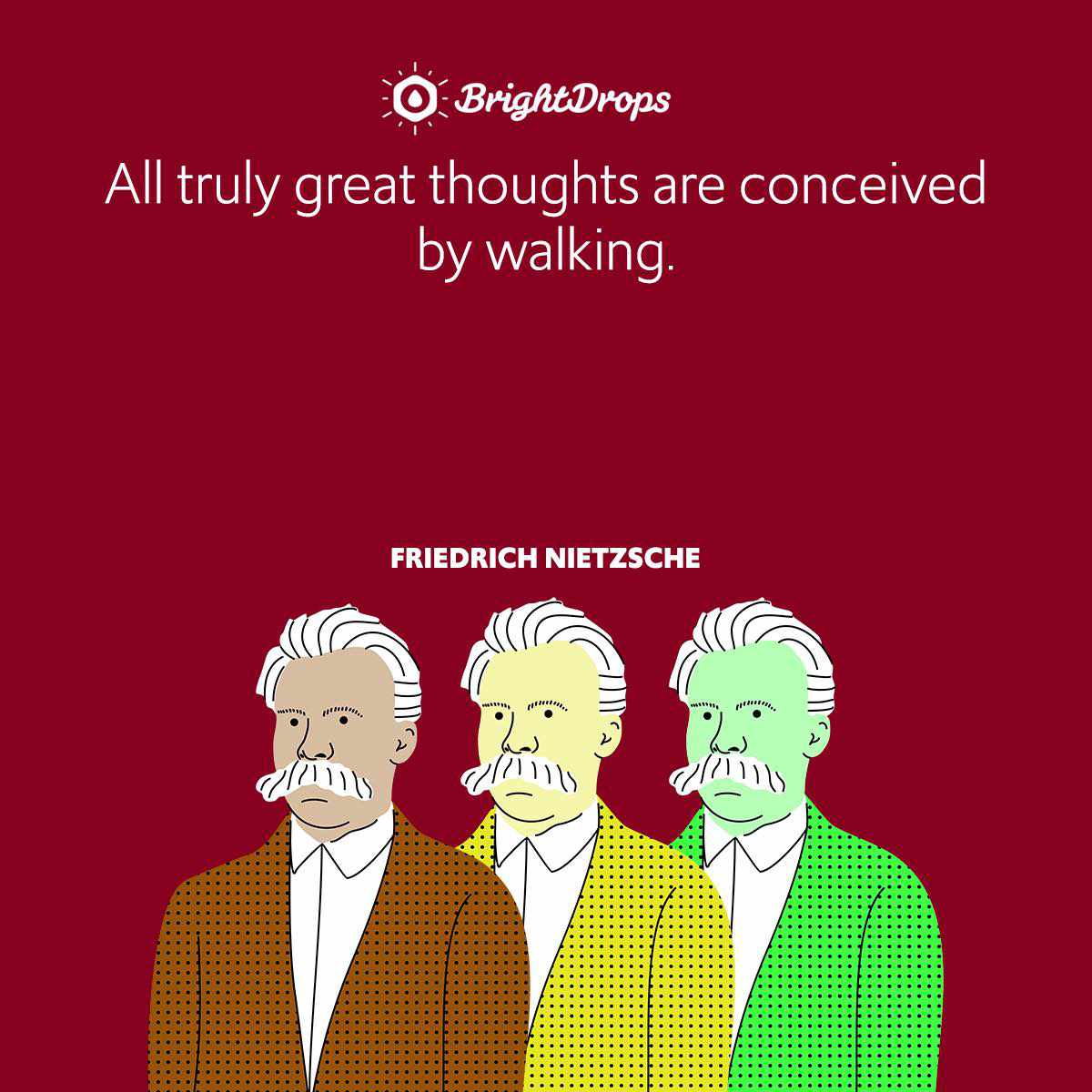All truly great thoughts are conceived by walking.