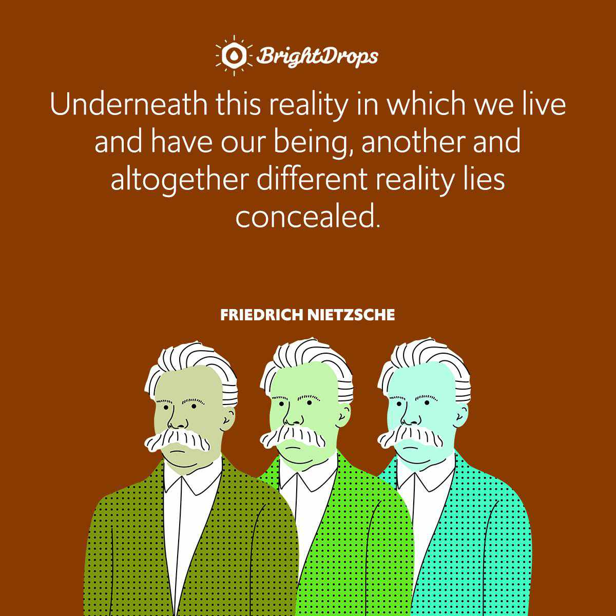 Underneath this reality in which we live and have our being, another and altogether different reality lies concealed.