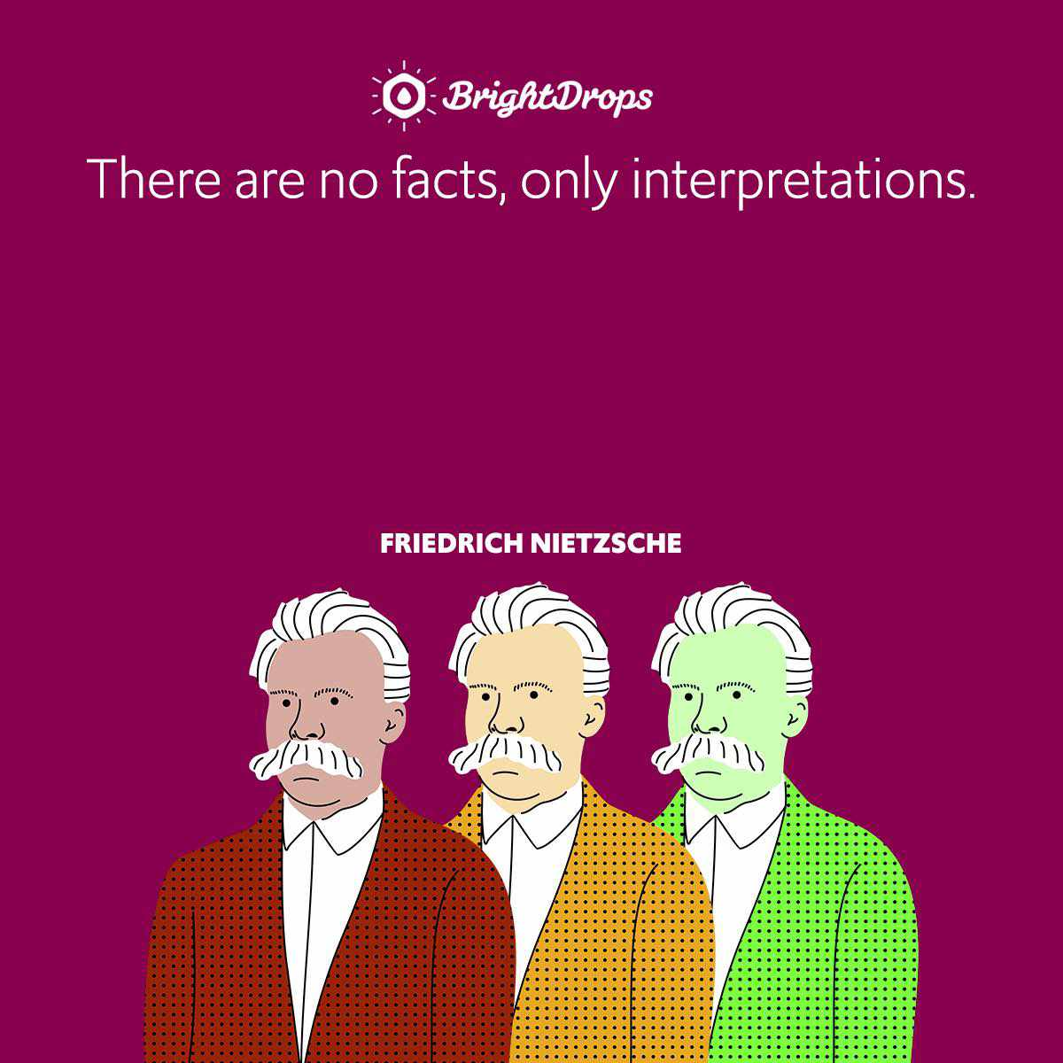 There are no facts, only interpretations.