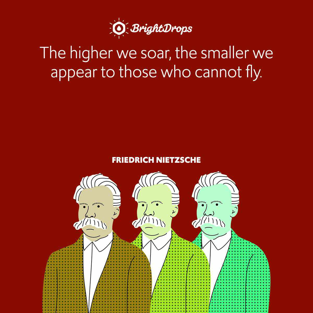 The higher we soar, the smaller we appear to those who cannot fly.