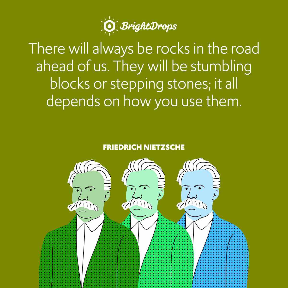 There will always be rocks in the road ahead of us. They will be stumbling blocks or stepping stones; it all depends on how you use them.
