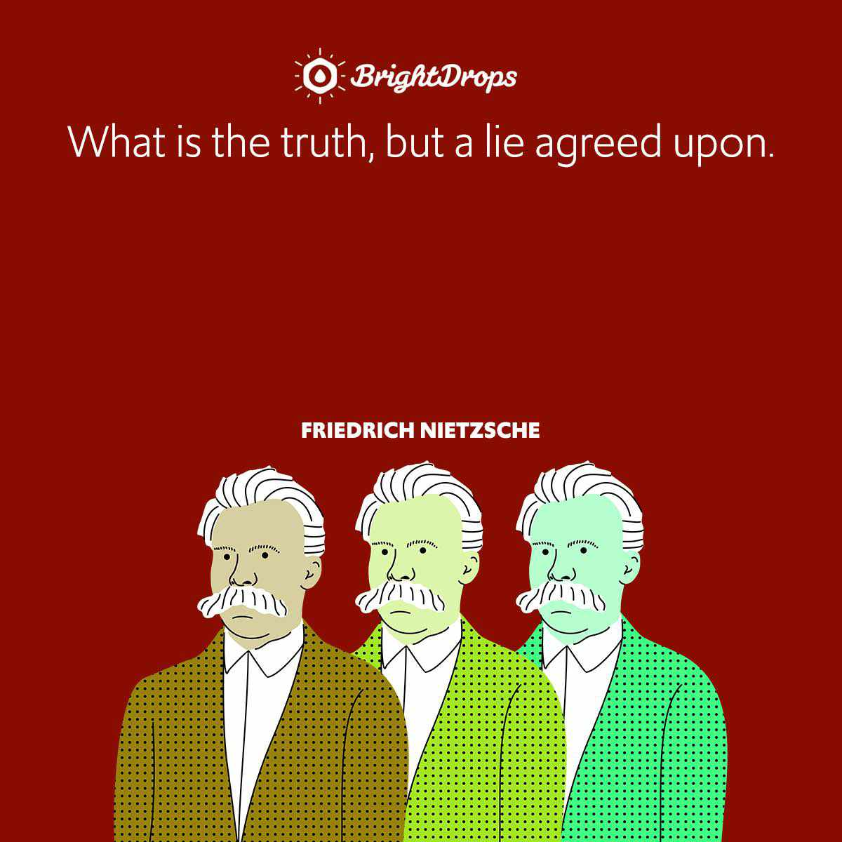 What is the truth, but a lie agreed upon.
